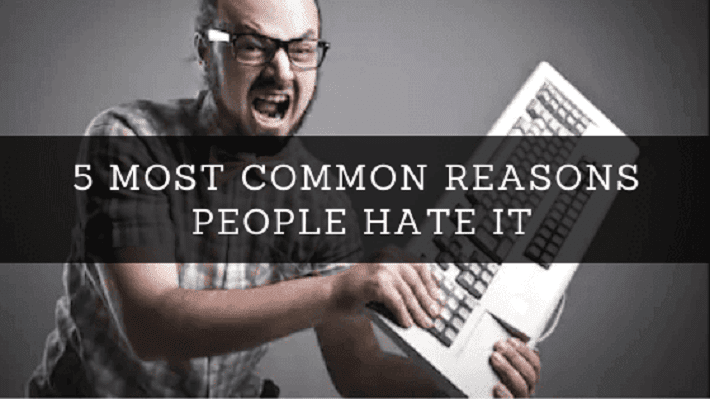 5 Most Common Reasons People Hate IT