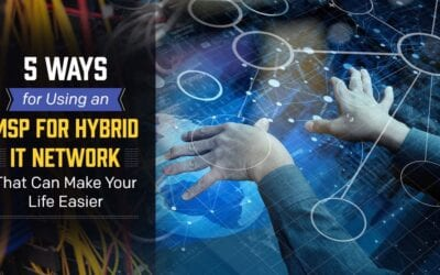 5 Ways for Using an MSP for Hybrid IT Network That Can Make Your Life Easier