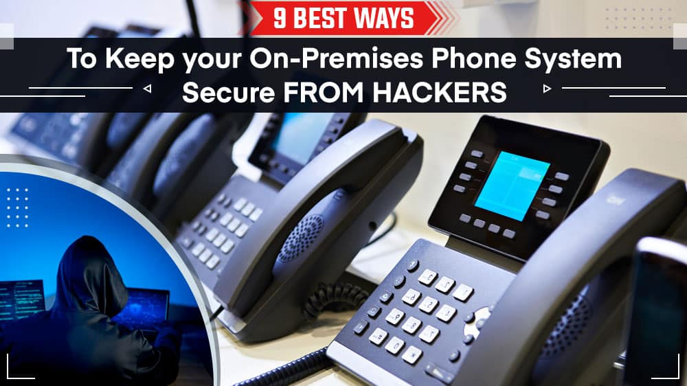 9-Best-Ways-To-Keep-your-On-Premises-Phone-System-Secure-from-Hackers_2