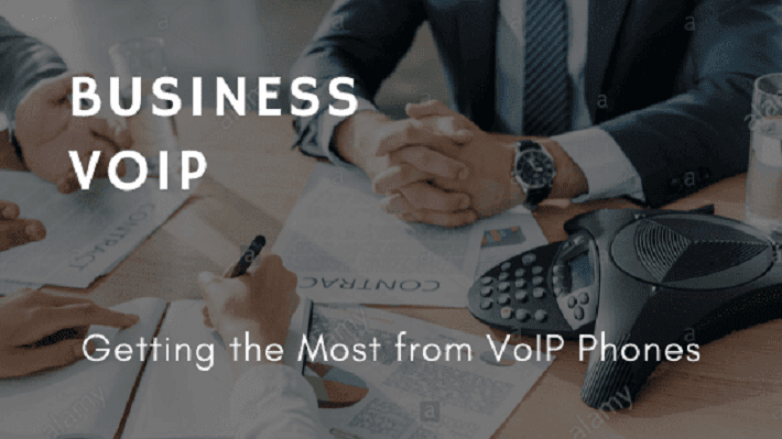 Business VoIP - Getting the Most from VoIP Phones